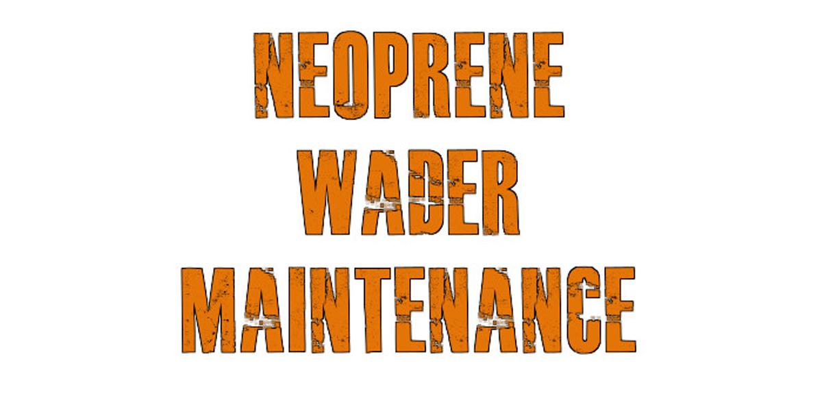 Neoprene wader maintenance