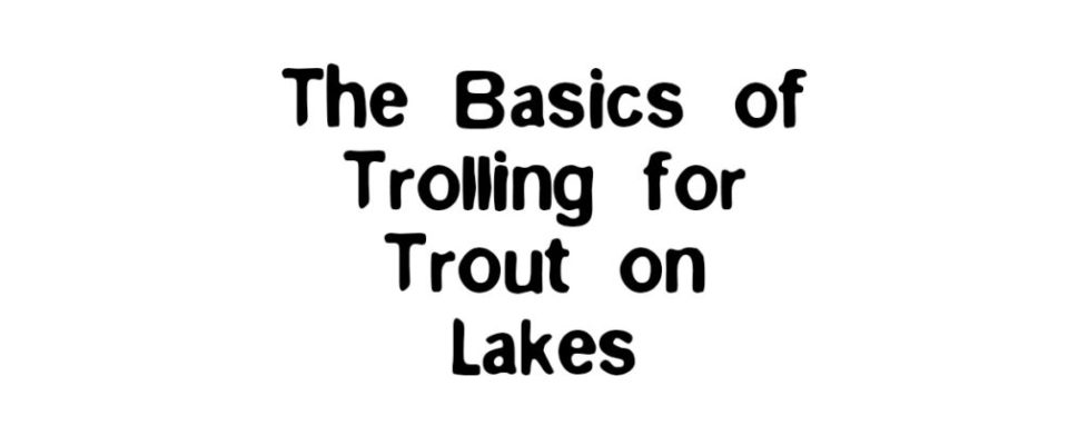 trolling for trout on lakes