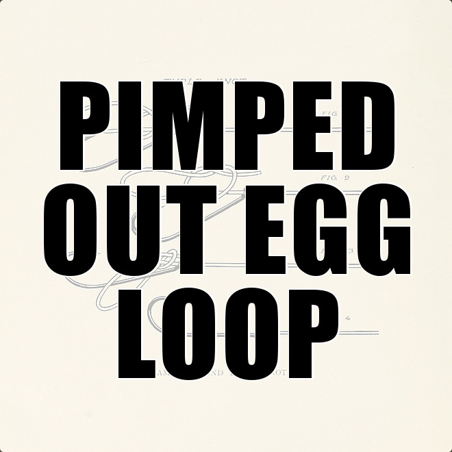 pimped out egg loop knot